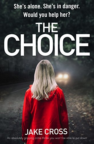 The Choice: An absolutely gripping crime thriller you won't be able to put down