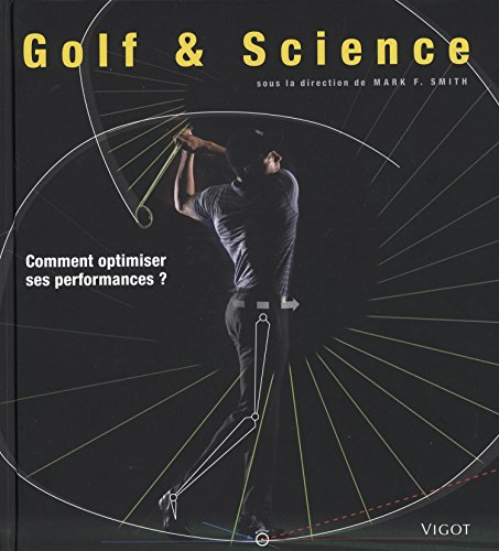 Golf & science : comment optimiser ses performances ? par Mark F Smith