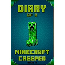 Minecraft: Diary of A Minecraft Creeper: Legendary Minecraft Diary of Mysterious Creeper. Find out how Creeper spend his days in Minecraft, his plans, ... Books, Minecraft Kids) (English Edition)