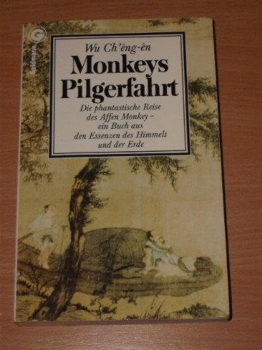 Monkeys Pilgerfahrt. Die phantastische Reise des Affen Monkey - ein Buch aus den Essenzen des Himmels und der Erde