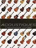 Guitares acoustiques - L'encyclopédie illustrée