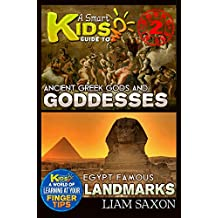 A Smart Kids Guide To ANCIENT GREEK GODS & GODDESSES AND EGYPT FAMOUS LANDMARKS: A World Of Learning At Your Fingertips (English Edition)
