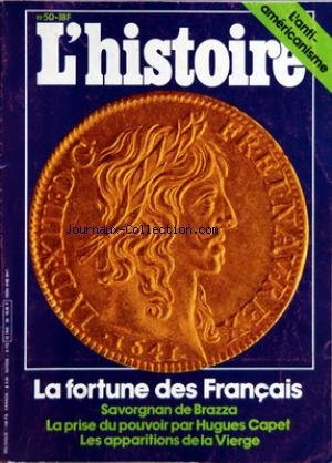 HISTOIRE (L') [No 50] du 01/11/1982 - L'ANTI-AMERICANISME - LA FORTUNE DES FRANCAIS - SAVORGNAN DE BRAZZA - LA PRISE DU POUVOIR PAR HUGUES CAPET - LES APPARITIONS DE LA VIERGE - AFFAIRE LIGER - RACKET SUR LE BETAIL EN BRETAGNE - GRECS ET ROMAINS - LE CONFLIT LINGISTIQUE