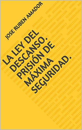 La ley del descanso. Prisión de máxima seguridad. por Jose Ruben Amador