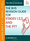 The BHS Revision Guide For Stages 1, 2, 3 and The PTT