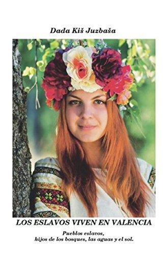 Los eslavos viven en Valencia: Pueblos eslavos, hijos de los bosques,  las aguas y el sol por Dada Kis Juzbasa