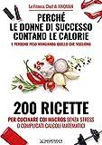 Perché le donne di successo contano le calorie e perdono peso mangiando quello che vogliono. 200 ricette per cucinare con i macros senza stress o complicati calcoli matematici