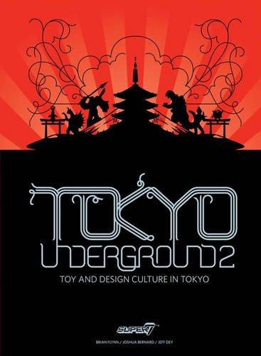 Tokyo Underground 2: Toy and Design Culture in Tokyo (Tokyo Underground: Toy & Design Culture in Tokyo)