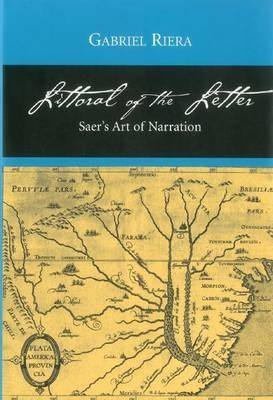 [Littoral of the Letter: Saer's Art of Narration] (By: Gabriel Riera) [published: September, 2006]