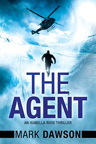The Agent (An Isabella Rose Thriller Book 3) by Mark Dawson