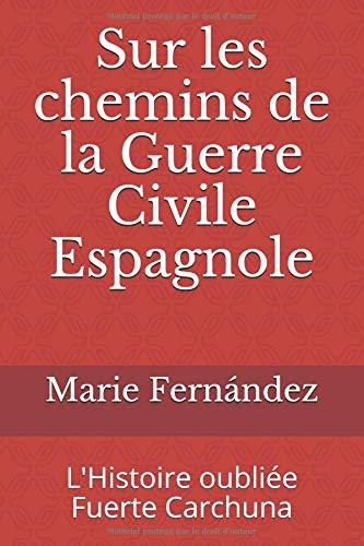 Sur les chemins de la Guerre Civile Espagnole: L'Histoire oubliée Fuerte de Carchuna par Marie Fernández