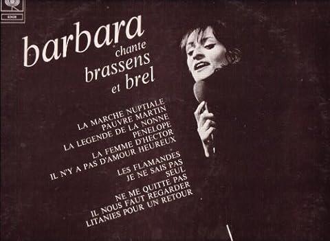 CBS 63436 - BARBARA : Chante Brassens et Brel : La marche nuptiale, Pauvre Martin, La légende de la nonne, Pénélope, La femme d'Hector, Il n'y a pas d'amour heureux, Les flamandes, Je ne sais pas, Seul, Ne me quitte pas, Il nous faut regarder, Litanies pour un retour. (1 disque vinyle 33t LP)