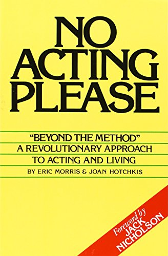 No Acting Please: A Revolutionary Approach to Acting and Living por Eric Morris