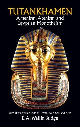Tutankhamen: Amenism, Atenism and Egyptian Monotheism/with Hieroglyphic Texts of Hymns to Amen and Aten by E. A. Wallis Budge (1992-01-08) di E. A. Wallis Budge