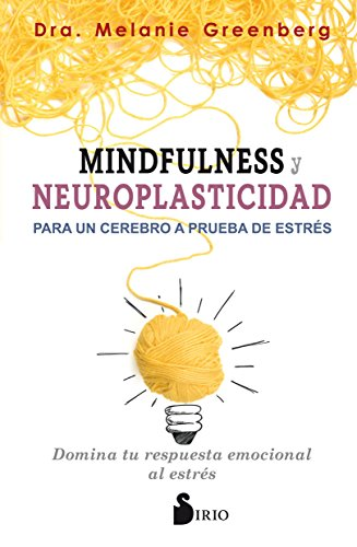 Mindfulness y Neuroplasticidad Para Un Cerebro a Prueba de Estres por Melanie Greenberg PhD