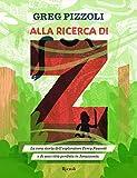 Alla ricerca di Z. La vera storia dell'esploratore Percy Fawcett e di una città perduta in Amazzonia