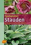 Taschenatlas Stauden: 312 Stauden für Garten und Landschaft (Taschenatlanten)