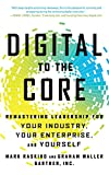 Digital to the Core: Remastering Leadership for Your Industry, Your Enterprise, and Yourself