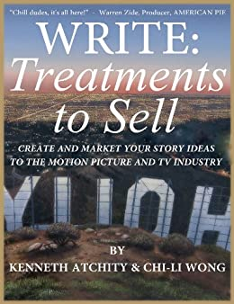 Write: Treatments To Sell: Create and Market Your Story Ideas to the Motion Picture and TV Industry by [Atchity, Kenneth, Wong, Chi-Li]