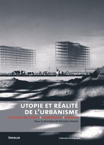 Utopie et réalité de l'urbanisme. La Chaux-de-Fonds-Chandigarh-Brasilia par Kornelia Imesch