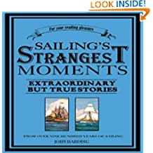 Sailing's Strangest Moments: Extraordinary But True Stories From Over Nine Hundred Years of Sailing (The Strangest Series)