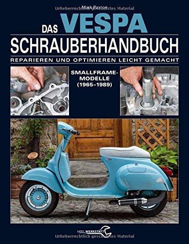Das Vespa Schrauberhandbuch: Die Smallframe-Modelle von 1963 bis 1986 von Mark Paxton (30. März 2015) Gebundene Ausgabe