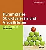 Pyramidales Strukturieren und Visualisieren: Präsentationen auf den Punkt bringen. Mit E-Book inside