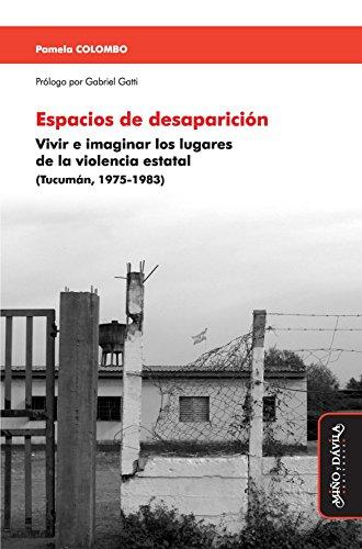 Espacios de desaparición: Vivir e imaginar los lugares de la violencia estatal (Tucumán, 1975-1983) (Justicia transicional, derechos humanos y violencia de masa nº 1) por Pamela Colombo