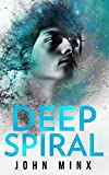 Deep Spiral (Rogue Hackers Series Book 2) by John Minx