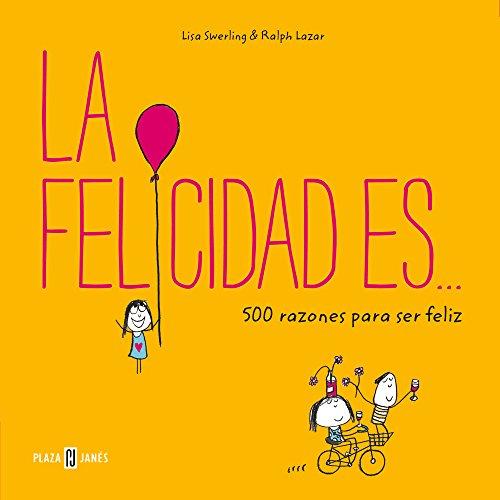 La felicidad es... 500 razones para ser feliz por Lisa Swerling