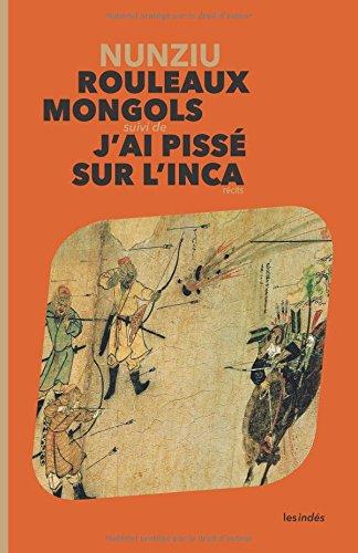 Rouleaux Mongols suivi de J'ai pissé sur l'Inca par Nunziu
