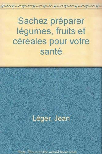 sachez-prparer-lgumes-fruits-et-crales-pour-votre-sant