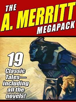 The A. Merritt MEGAPACK ®: 19 Classic Novels and Stories par [Merritt, A., Merritt, Abraham]