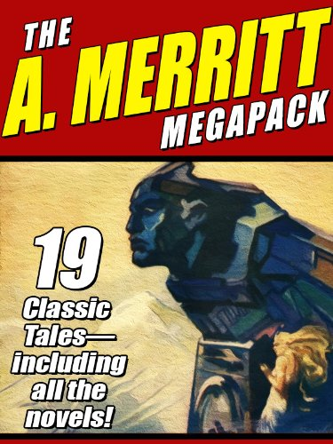 The A. Merritt MEGAPACK ®: 19 Classic Novels and Stories por A. Merritt