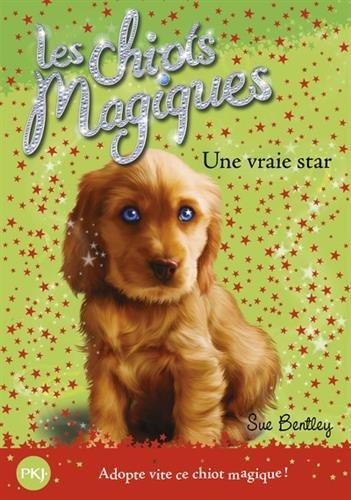 Les chiots magiques - tome 04 : Une vraie star (04)