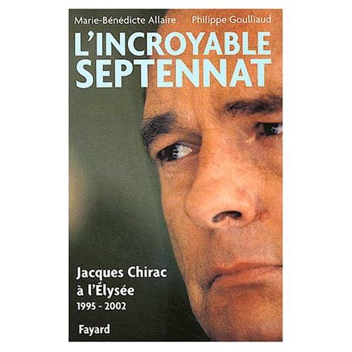L'Incroyable septennat : Jacques Chirac à l'Elysée (1995-2002)