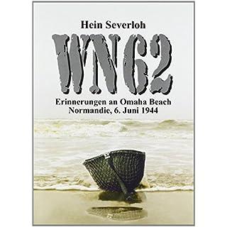 WN 62 - Erinnerungen an Omaha Beach: Normandie, 6. Juni 1944 von Hein Severloh (1. August 2000) Taschenbuch