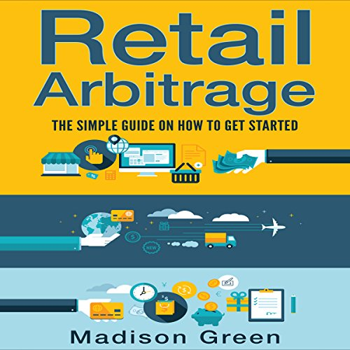 Retail Arbitrage: The Simple Guide on How to Get Started - Madison Green - Unabridged
