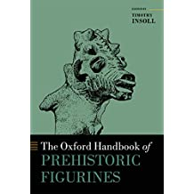 The Oxford Handbook of Prehistoric Figurines (Oxford Handbooks) (English Edition)