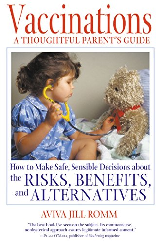 Vaccinations: A Thoughtful Parent's Guide: How to Make Safe, Sensible Decisions about the Risks, Benefits, and Alternatives por Aviva Jill Romm