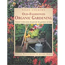 The Old Fashioned Organic Garden: Traditional Gardening Lore and Legend - Expert Advice
