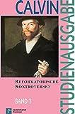 Studienausgabe, 10 Bde., Bd.3, Reformatorische Kontroversen (Calvin-Studienausgabe)