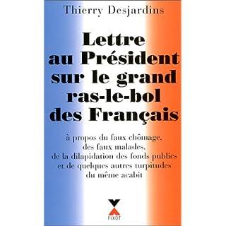 Lettre au Président sur le grand ras-le-bol des Français : A propos du faux chômage, des faux malades, de la dilapidation des fonds publics et de turpitudes du même acabit (Hors Collection)