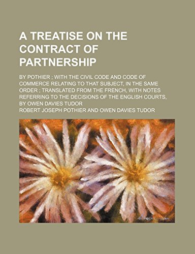 A Treatise on the Contract of Partnership; By Pothier With the Civil Code and Code of Commerce Relating to That Subject, in the Same Order Translated ... of the English Courts, by Owen Davies Tudor by Robert Joseph Pothier (15-Jan-2012) Paperback