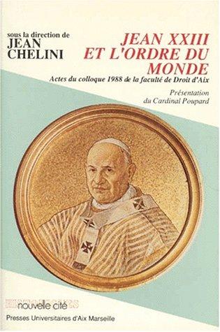 JEAN XXIII ET L'ORDRE DU MONDE. IIème Colloque de l'Institut de droit et d'histoire canoniques d'Aix-en-Provence les 19 et 20 février 1988