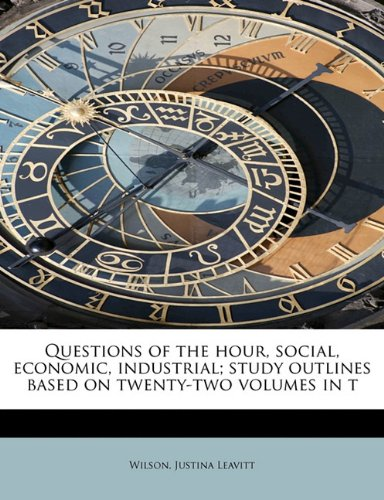 Questions of the hour, social, economic, industrial; study outlines based on twenty-two volumes in t