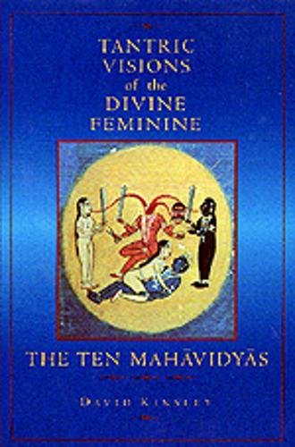 Tantric Visions of the Divine Feminine: The Ten Mahavidyas por David R. Kinsley
