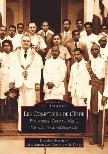 Les comptoirs de l'Inde : Pondichéry, Karikal, Mahé, Yanaon et Chandernagor