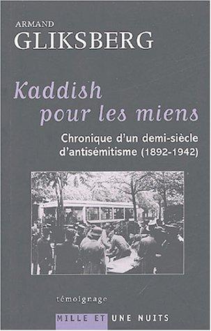 Kaddish pour les miens : Chronique d'un demi-siècle d'antisémitisme (1892-1942)