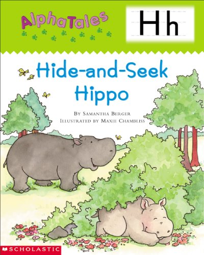 AlphaTales: Letter H: Hide-and-Seek Hippo: A Series of 26 Irresistible Animal Storybooks That Build Phonemic Awareness and Teach Each Letter of the Alphabet (Professional Books)